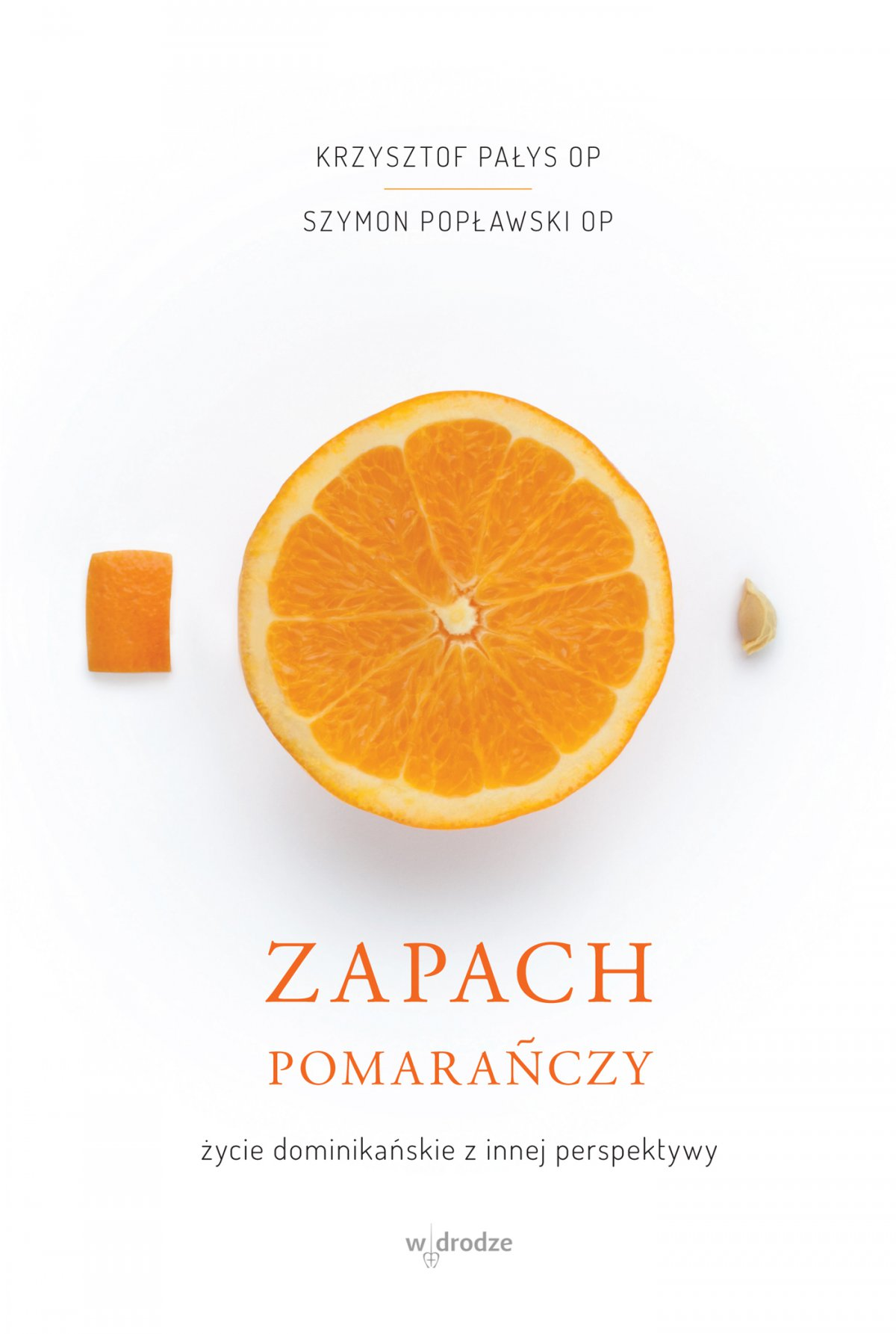 Zapach pomarańczy. Życie dominikańskie z innej perspektywy - Ebook (Książka PDF) do pobrania w formacie PDF