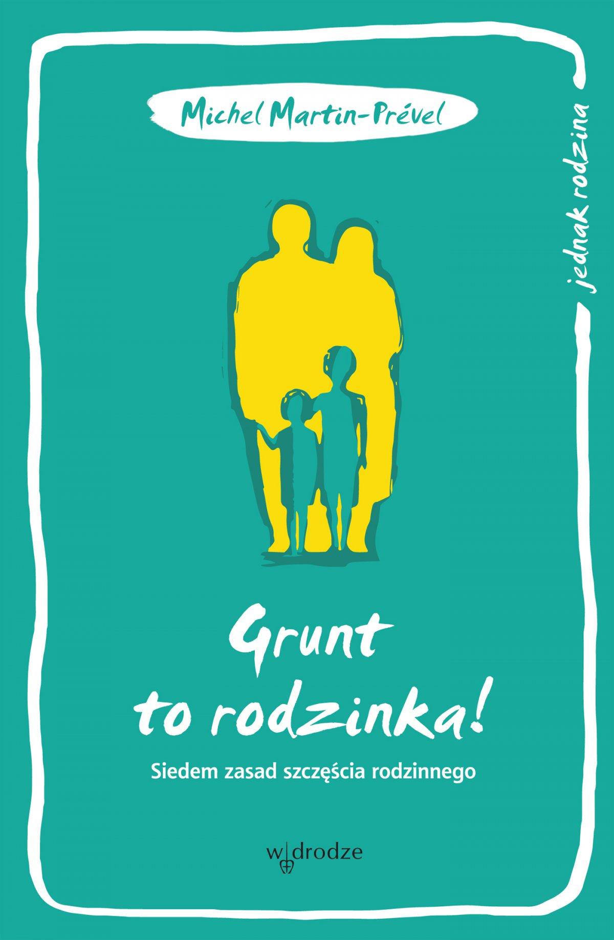 Grunt to rodzinka! Siedem zasad szczęścia rodzinnego - Ebook (Książka EPUB) do pobrania w formacie EPUB