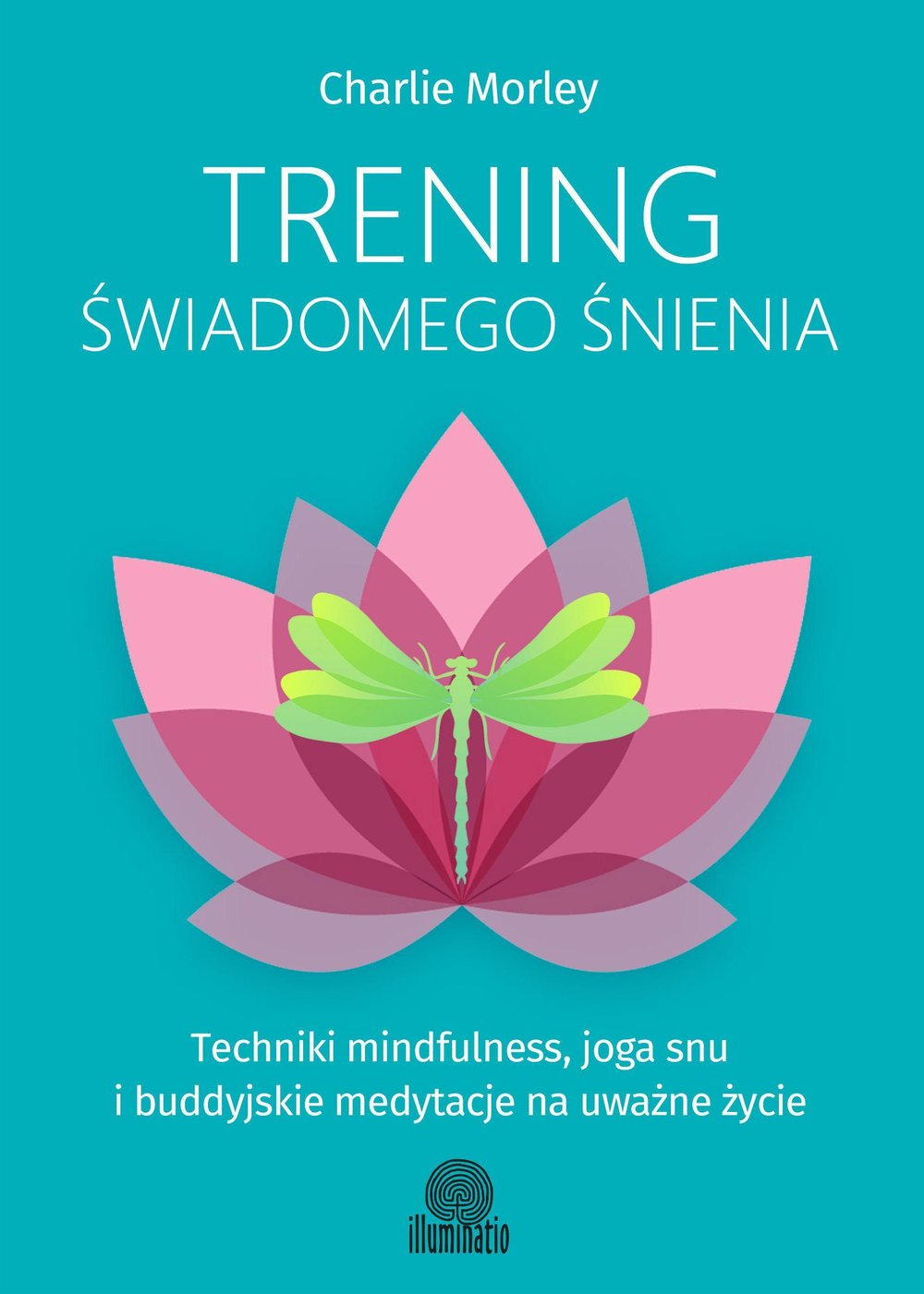 Trening świadomego śnienia. Techniki mindfulness, joga snu ibuddyjskie medytacje na uważne życie - Ebook (Książka EPUB) do pobrania w formacie EPUB