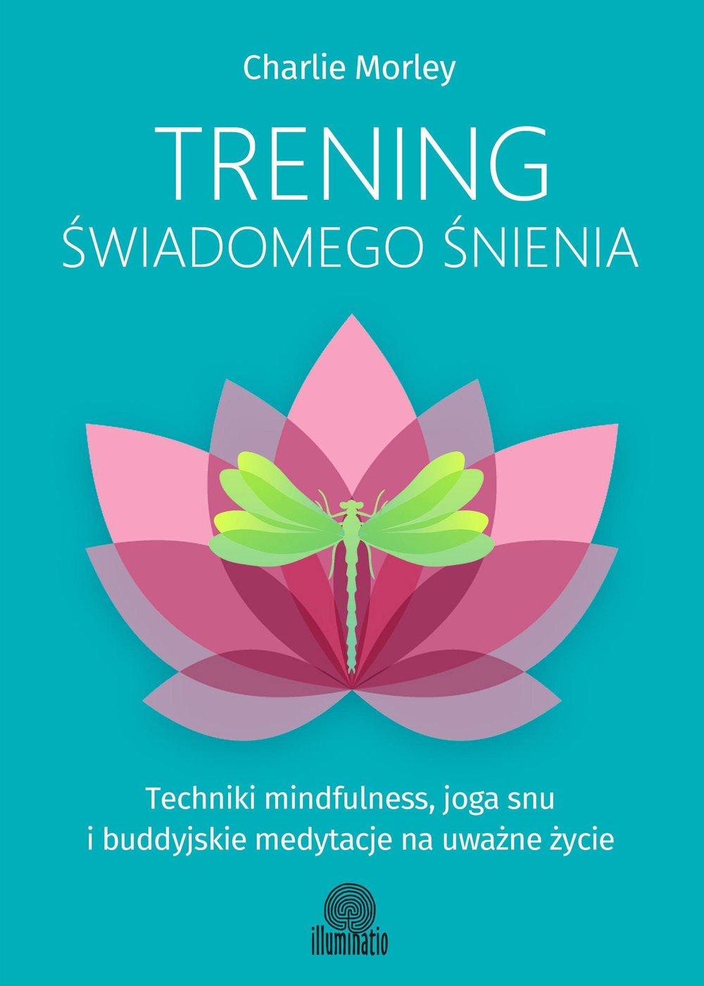 Trening świadomego śnienia. Techniki mindfulness, joga snu ibuddyjskie medytacje na uważne życie - Ebook (Książka na Kindle) do pobrania w formacie MOBI