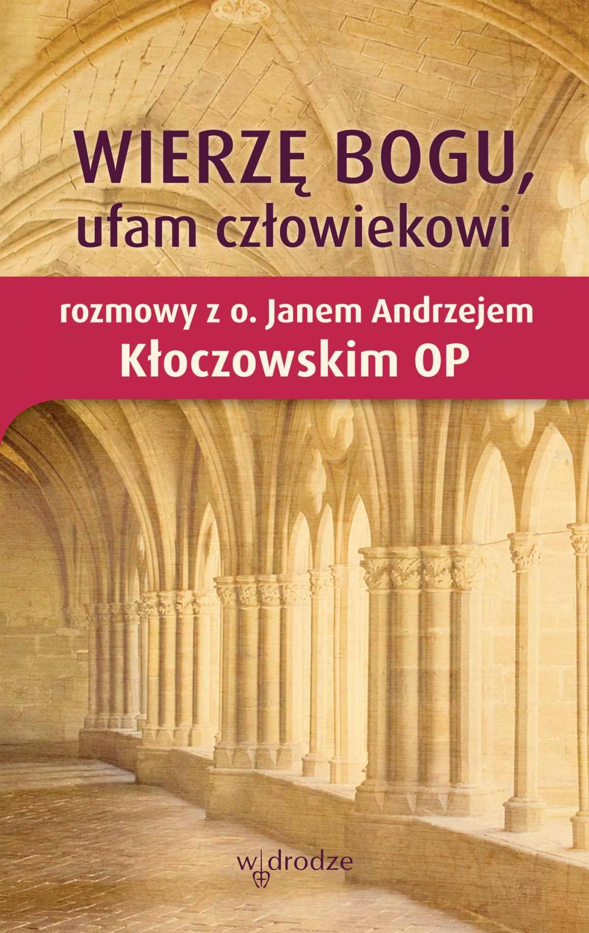 Wierzę Bogu, ufam człowiekowi. Rozmowy z o. Janem Andrzejem Kłoczowskim OP - Ebook (Książka EPUB) do pobrania w formacie EPUB