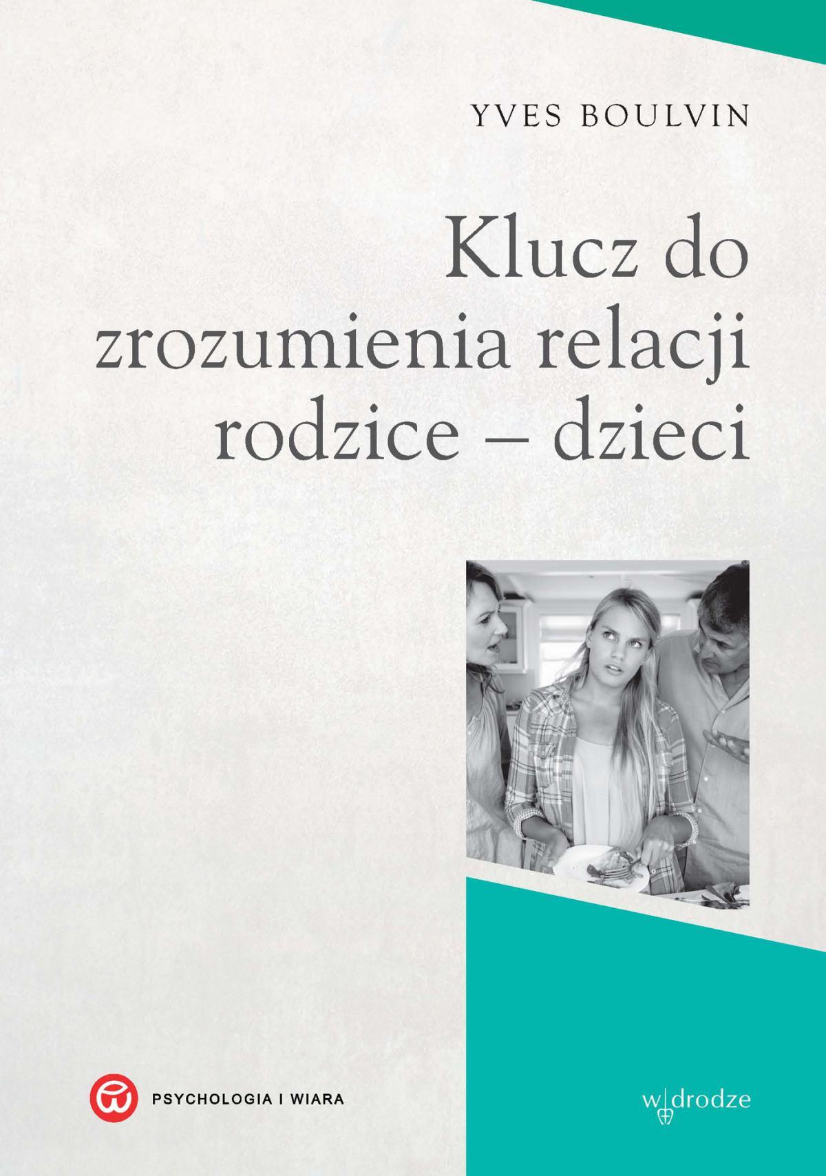 Klucz do zrozumienia relacji rodzice – dzieci - Ebook (Książka PDF) do pobrania w formacie PDF