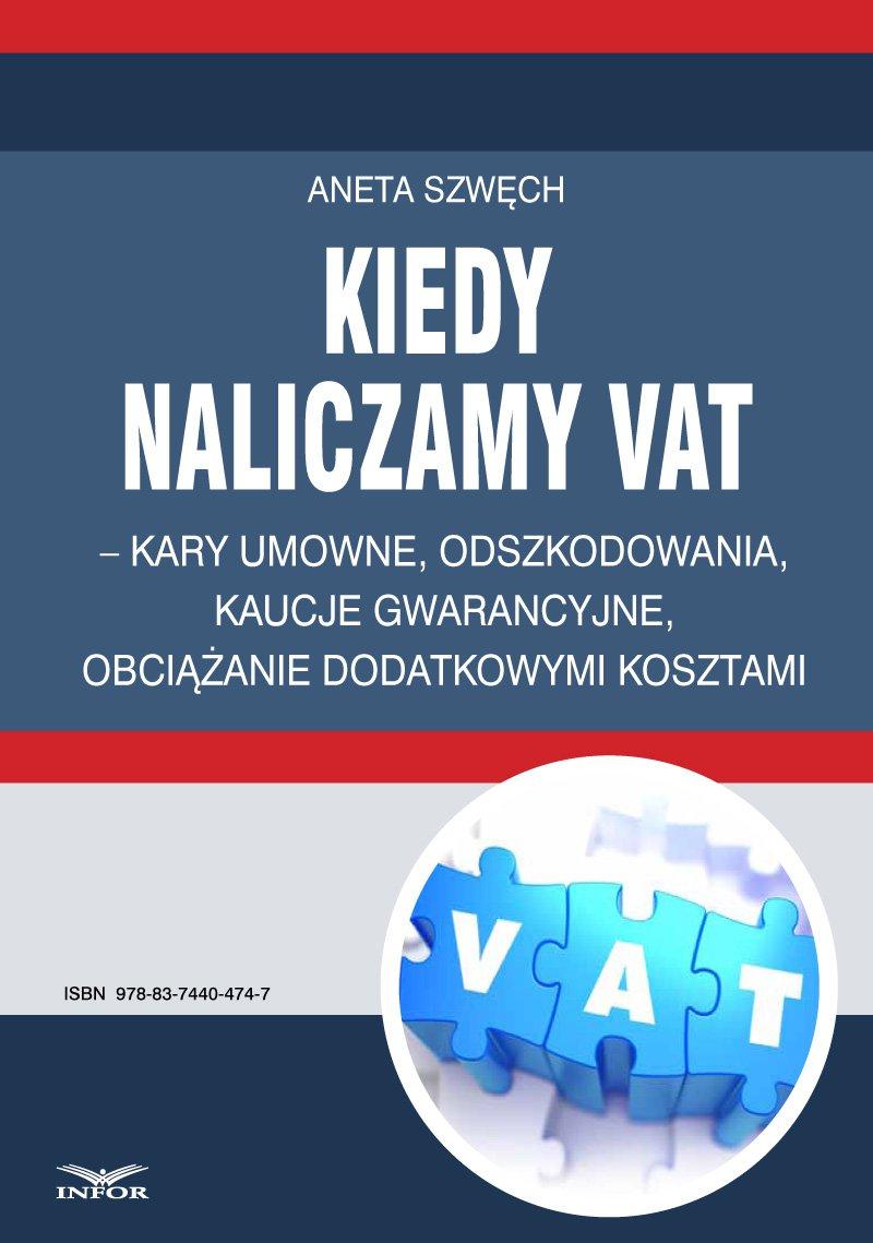 Kiedy naliczamy VAT – kary umowne, odszkodowania, kaucje gwarancyjne, obciążanie dodatkowymi kosztami - Ebook (Książka PDF) do pobrania w formacie PDF