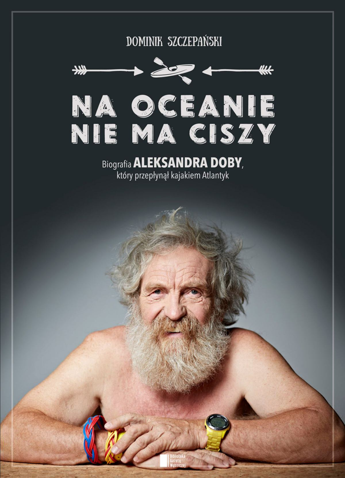 Na oceanie nie ma ciszy. Biografia Aleksandra Doby, który przepłynął kajakiem Atlantyk. - Ebook (Książka na Kindle) do pobrania w formacie MOBI