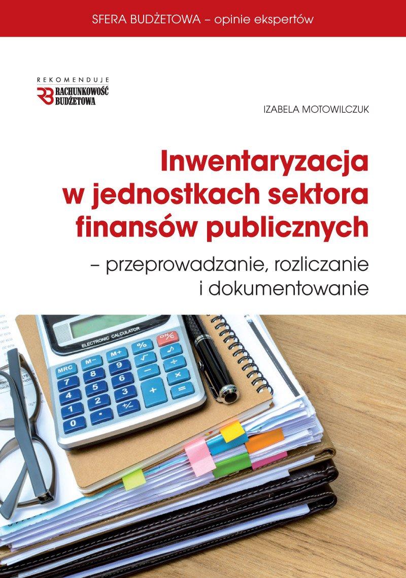 Inwentaryzacja w jednostkach sektora finansów publicznych-przeprowadzanie, rozliczanie i dokumentowanie - Ebook (Książka PDF) do pobrania w formacie PDF