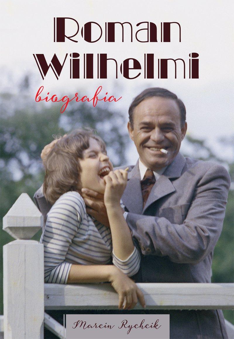 Roman Wilhelmi. Biografia - Ebook (Książka EPUB) do pobrania w formacie EPUB