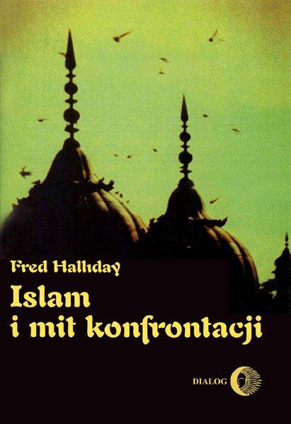 Islam i mit konfrontacji. Religia i polityka na Bliskim Wschodzie - Ebook (Książka na Kindle) do pobrania w formacie MOBI