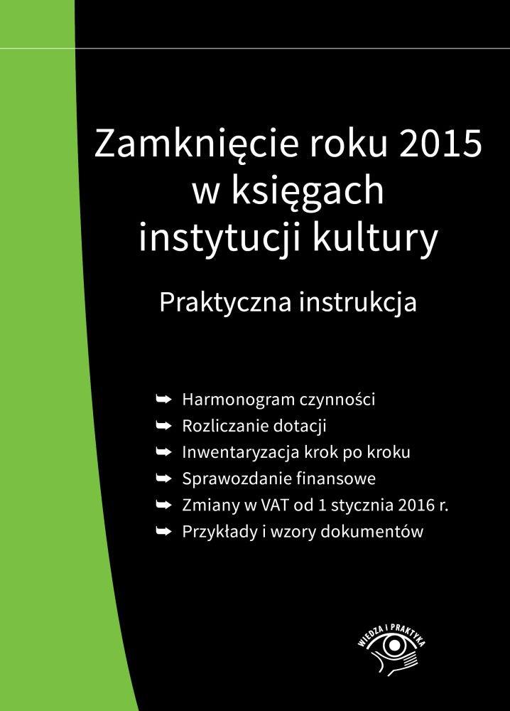 Zamknięcie roku 2015 w księgach instytucji kultury. Praktyczna instrukcja - Ebook (Książka PDF) do pobrania w formacie PDF