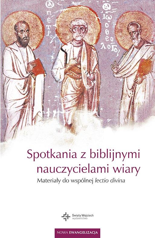 Spotkania z biblijnymi nauczycielami wiary - Ebook (Książka EPUB) do pobrania w formacie EPUB