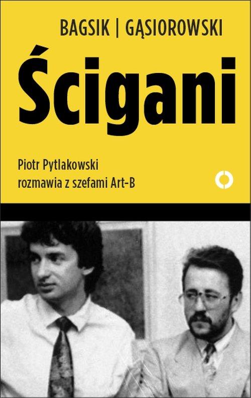Ścigani. Piotr Pytlakowski rozmawia z szefami Art-B - Ebook (Książka na Kindle) do pobrania w formacie MOBI