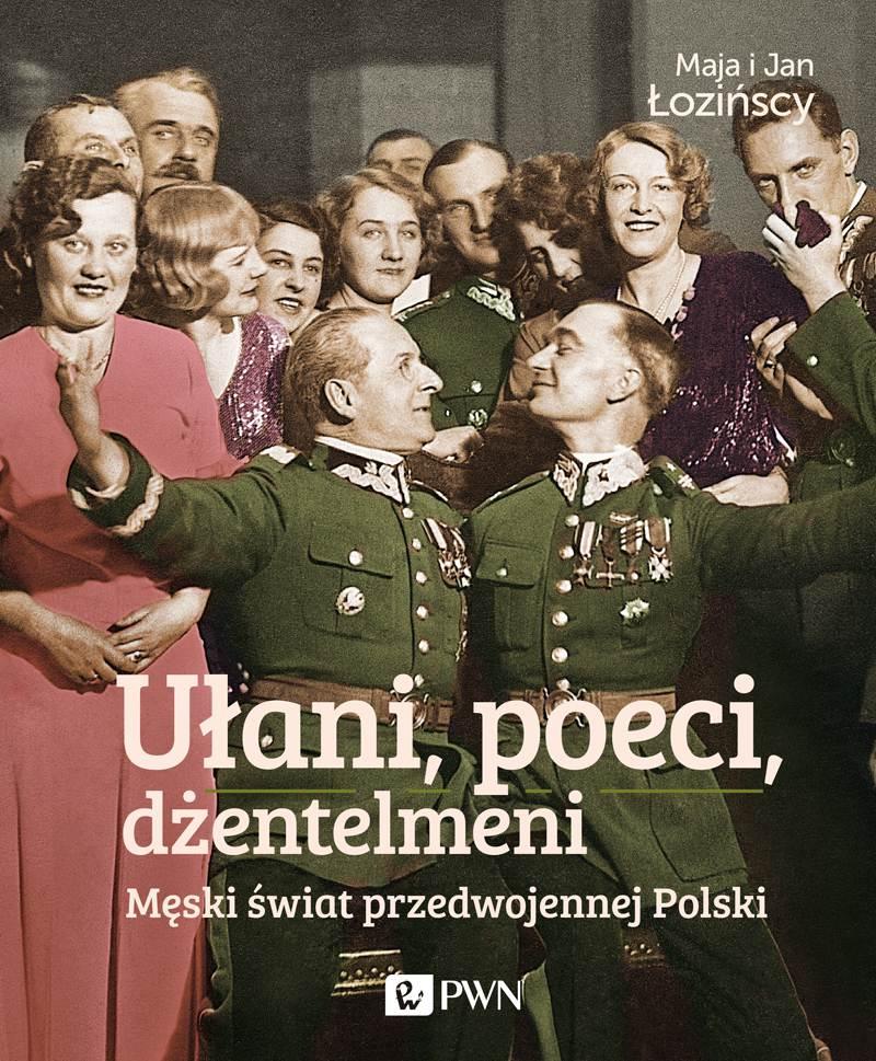 Ułani, poeci, dżentelmeni. Męski świat w przedwojennej Polsce - Ebook (Książka EPUB) do pobrania w formacie EPUB
