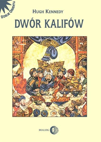 Dwór Kalifów. Powstanie i upadek najpotężniejszej dynastii świata muzułmańskiego - Ebook (Książka na Kindle) do pobrania w formacie MOBI