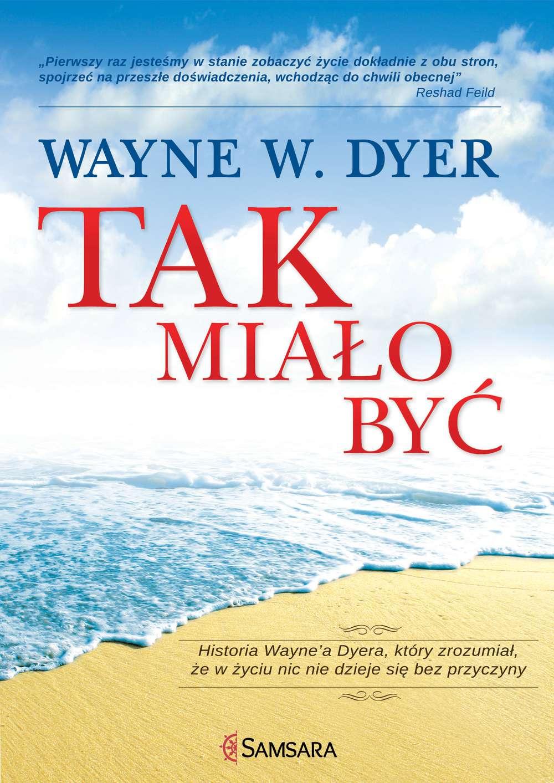 Tak miało być. Historia Wayne'a Dyera, który zrozumiał, że w życiu nic nie dzieje się bez przyczyny - Ebook (Książka EPUB) do pobrania w formacie EPUB