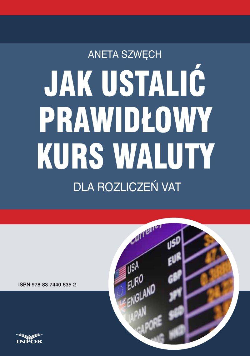 Jak ustalić prawidłowy kurs waluty dla rozliczeń VAT - Ebook (Książka PDF) do pobrania w formacie PDF