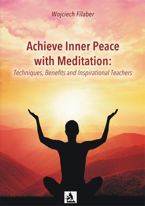 Achieve Inner Peace with Meditation: Techniques, Benefits and Inspirational Teachers - Ebook (Książka na Kindle) do pobrania w formacie MOBI