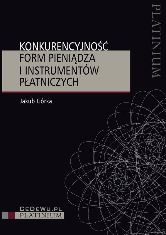 Konkurencyjność form pieniądza i instrumentów płatniczych - Ebook (Książka PDF) do pobrania w formacie PDF
