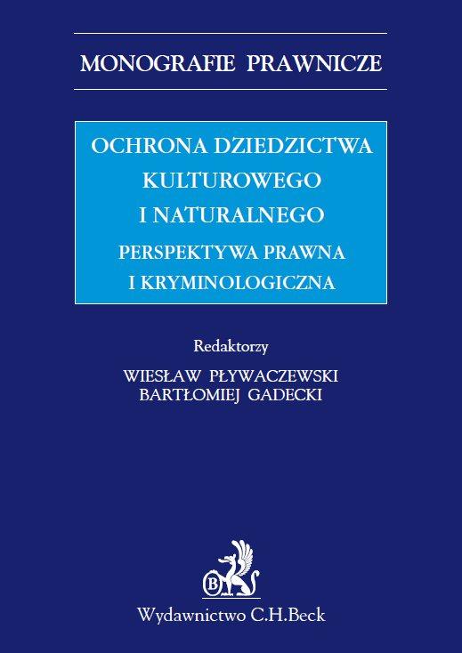 Ochrona dziedzictwa kulturalnego i naturalnego. Perspektywa prawna i kryminologiczna - Ebook (Książka PDF) do pobrania w formacie PDF