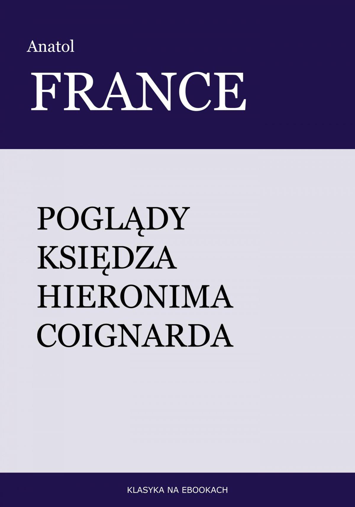 Poglądy księdza Hieronima Coignarda - Ebook (Książka EPUB) do pobrania w formacie EPUB