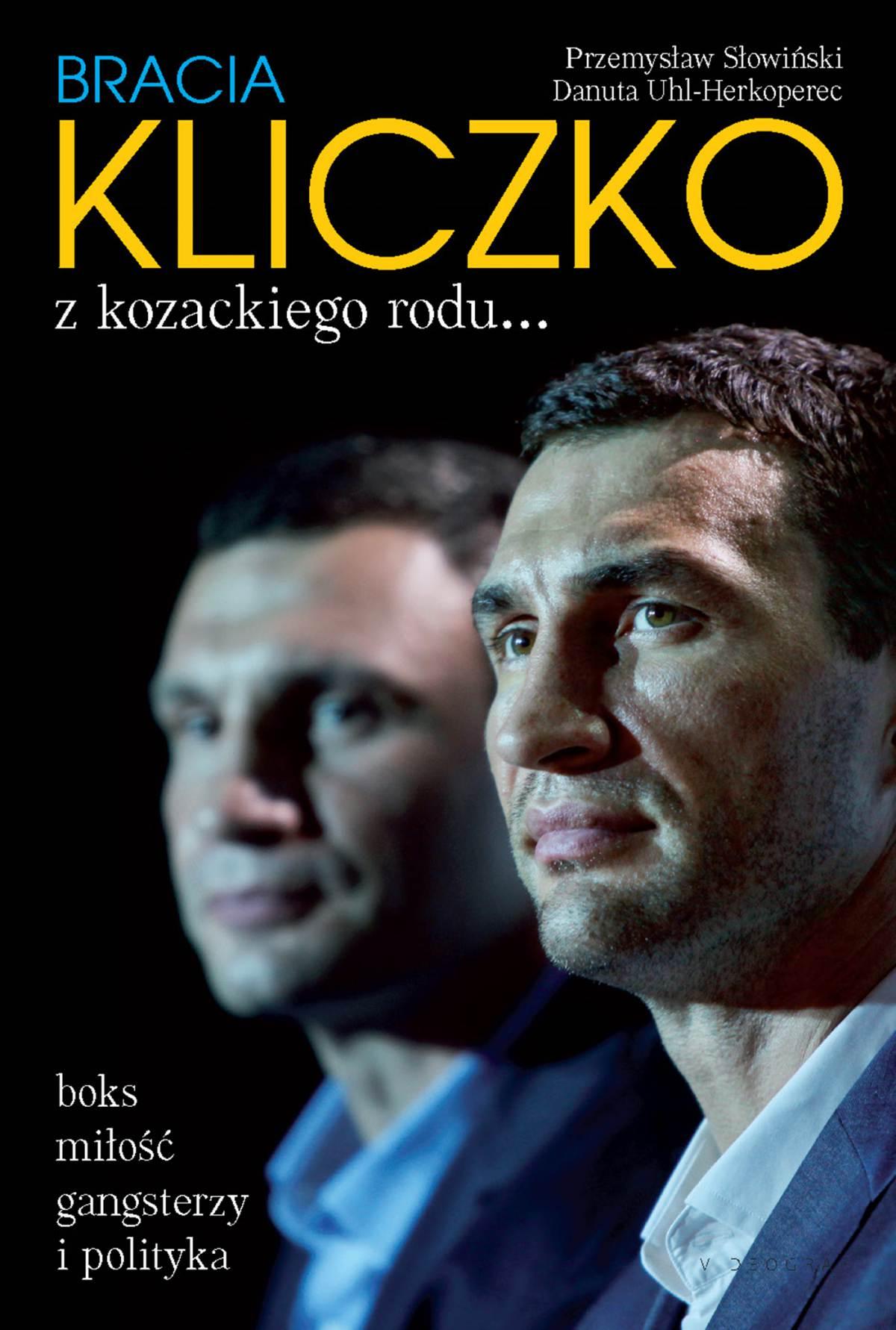 Bracia Kliczko z kozackiego rodu... Boks, miłość, gangsterzy i polityka - Ebook (Książka EPUB) do pobrania w formacie EPUB