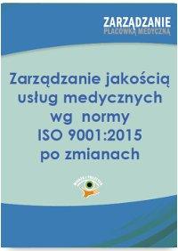 Zarządzanie jakością usług medycznych wg  normy ISO 001:2015 po zmianach - Ebook (Książka PDF) do pobrania w formacie PDF