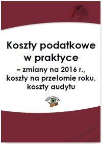 Koszty podatkowe w praktyce – zmiany na 2016 r., koszty na przełomie roku, koszty audytu - Ebook (Książka PDF) do pobrania w formacie PDF