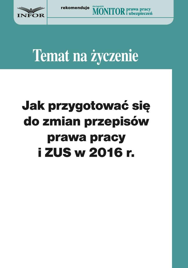 Jak przygotować się do zmian w prawie pracy i ZUS w 2016 r. - Ebook (Książka PDF) do pobrania w formacie PDF