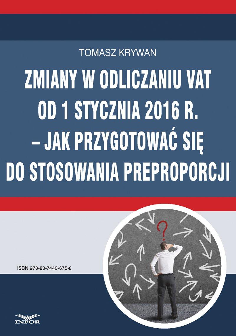 Zmiany w odliczaniu VAT od 1 stycznia 2016 r.  jak przygotować się do stosowania preproporcji - Ebook (Książka PDF) do pobrania w formacie PDF