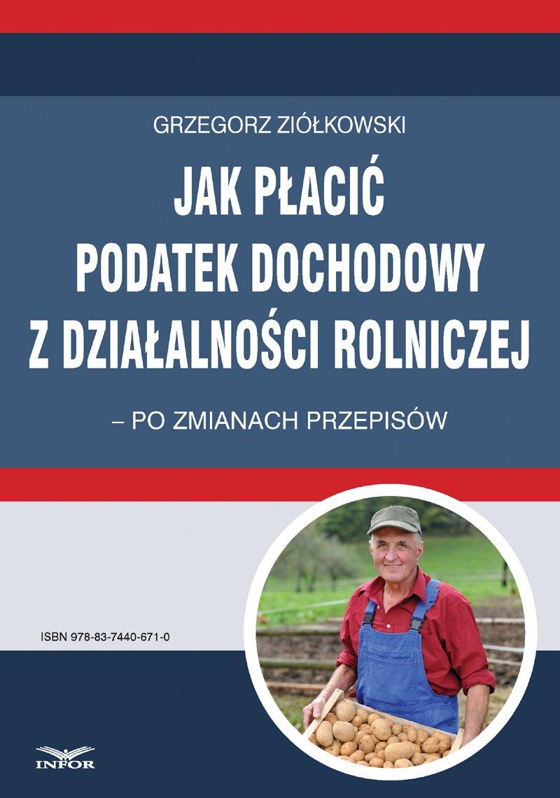 Jak płacić podatek dochodowy z działalności rolniczej – po zmianach przepisów - Ebook (Książka PDF) do pobrania w formacie PDF