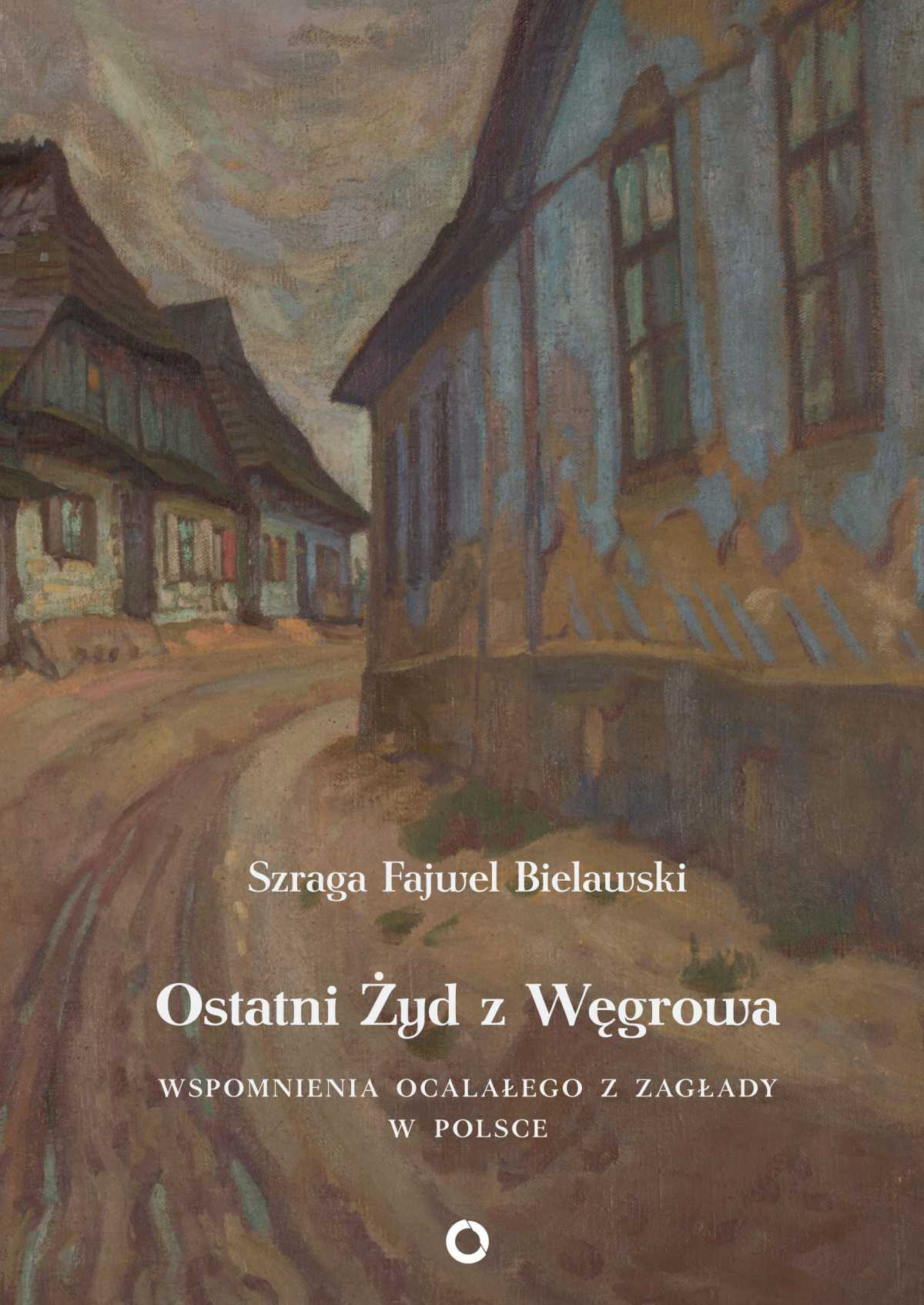 Ostatni Żyd z Węgrowa. Wspomnienia ocalałego z Zagłady - Ebook (Książka na Kindle) do pobrania w formacie MOBI