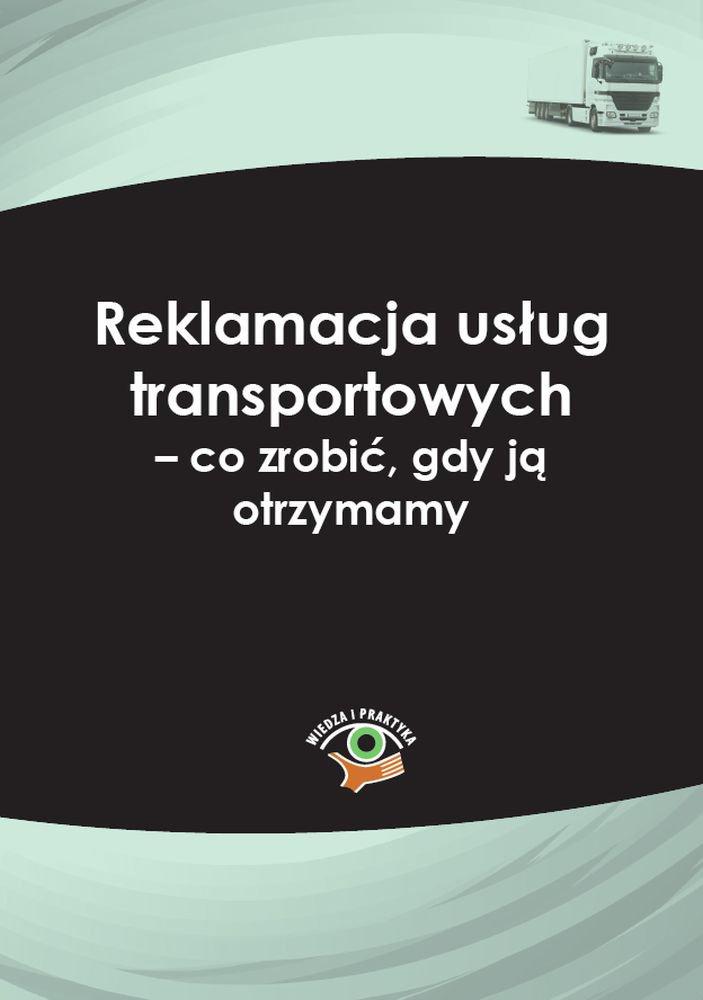 Reklamacja usług transportowych – co zrobić, gdy ją otrzymamy - Ebook (Książka PDF) do pobrania w formacie PDF
