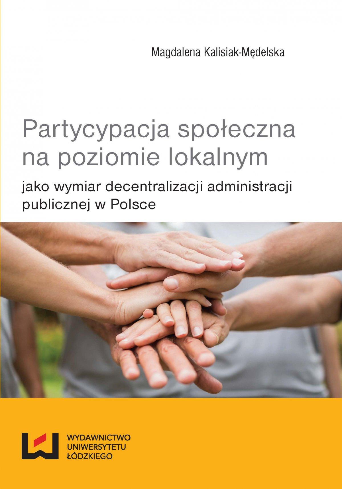 Partycypacja społeczna na poziomie lokalnym jako wymiar decentralizacji administracji publicznej w Polsce - Ebook (Książka PDF) do pobrania w formacie PDF