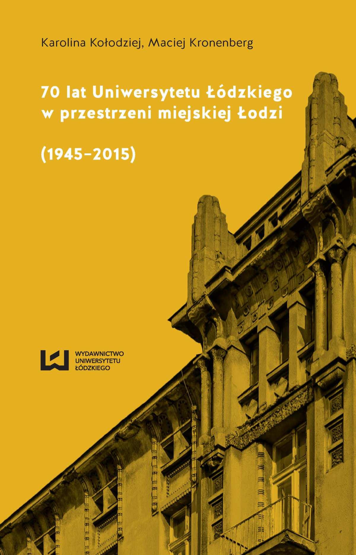 70 lat Uniwersytetu Łódzkiego w przestrzeni miejskiej Łodzi (1945–2015) - Ebook (Książka PDF) do pobrania w formacie PDF