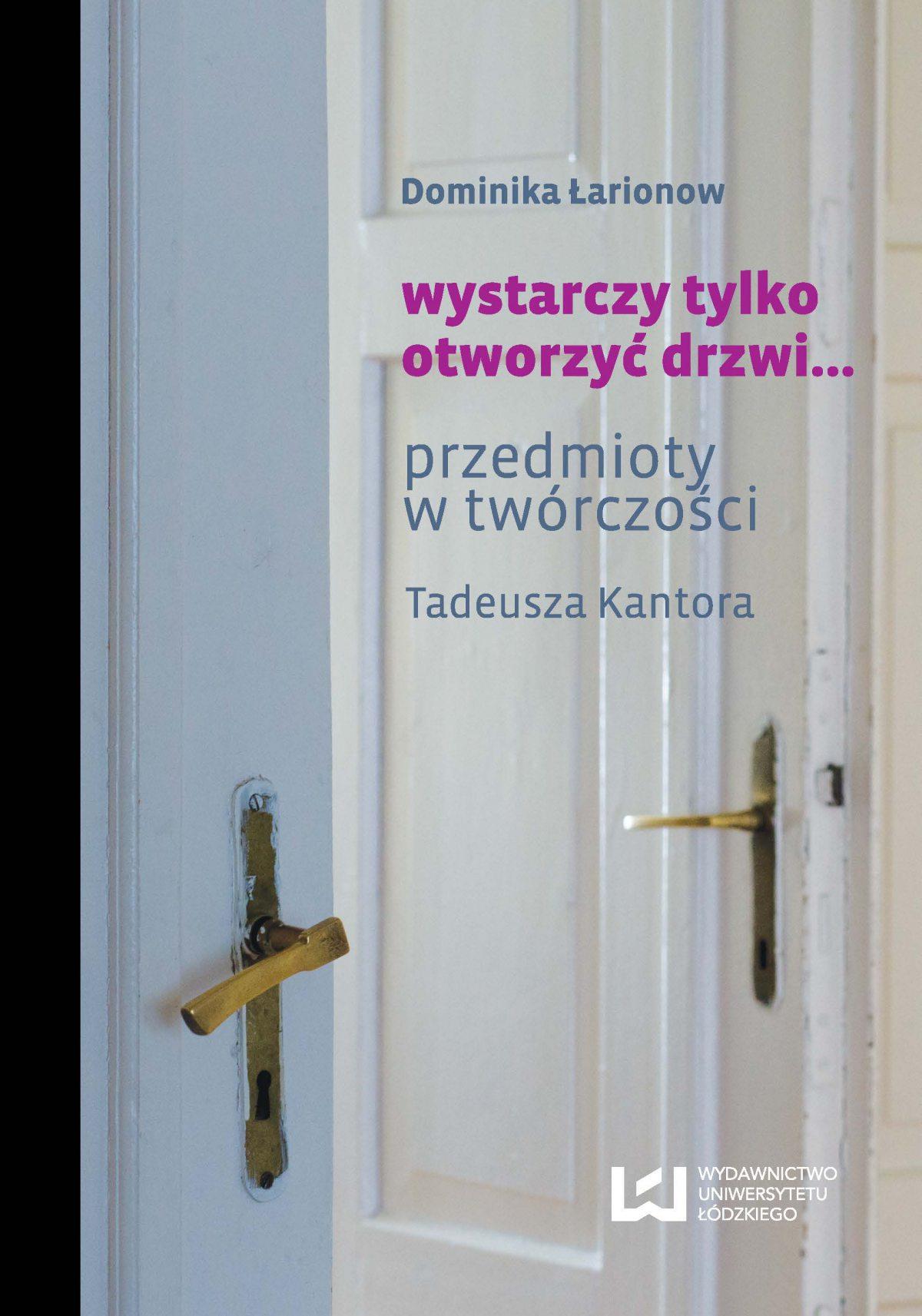 wystarczy tylko otworzyć drzwi... Przedmioty w twórczości Tadeusza Kantora - Ebook (Książka EPUB) do pobrania w formacie EPUB