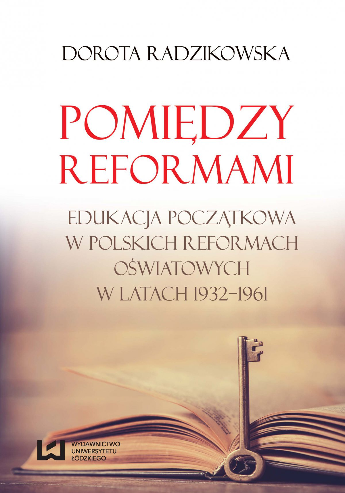 Pomiędzy reformami. Edukacja początkowa w polskich reformach oświatowych w latach 1932–1961 - Ebook (Książka PDF) do pobrania w formacie PDF
