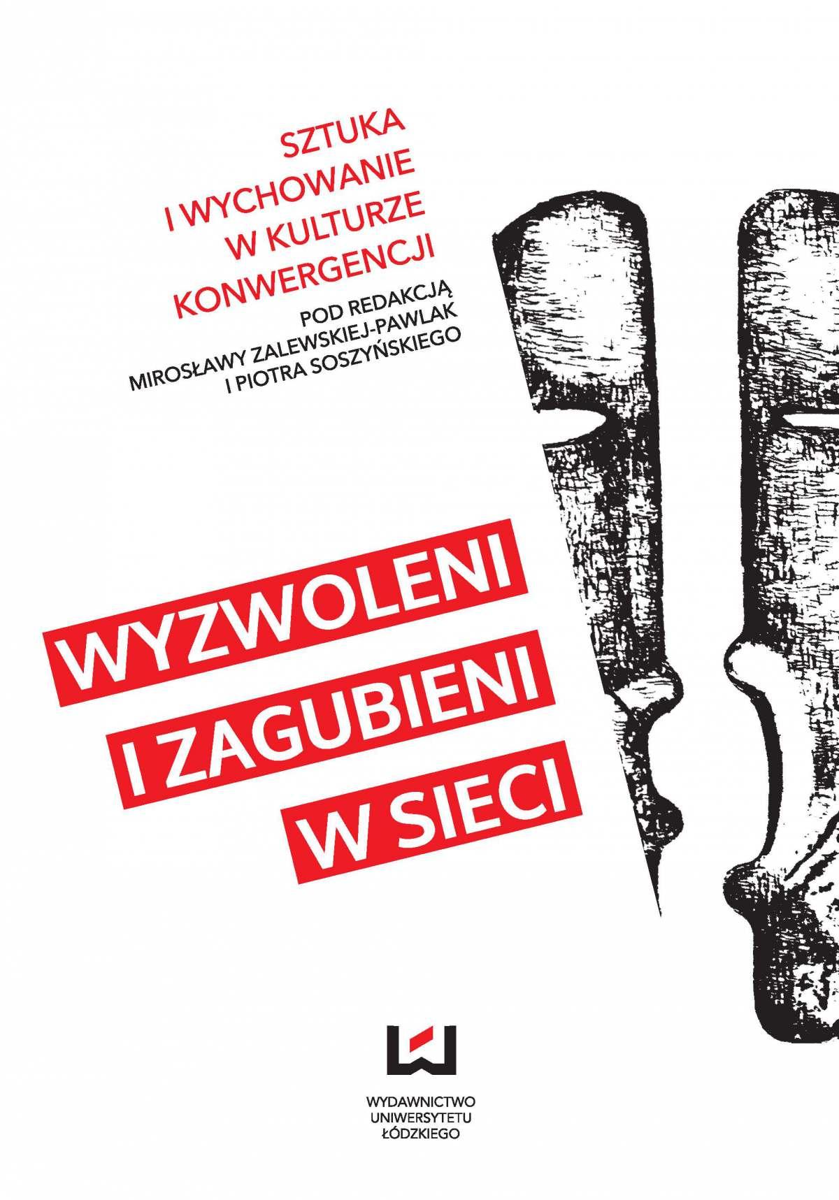 Wyzwoleni i zagubieni w sieci. Sztuka i wychowanie w kulturze konwergencji - Ebook (Książka PDF) do pobrania w formacie PDF