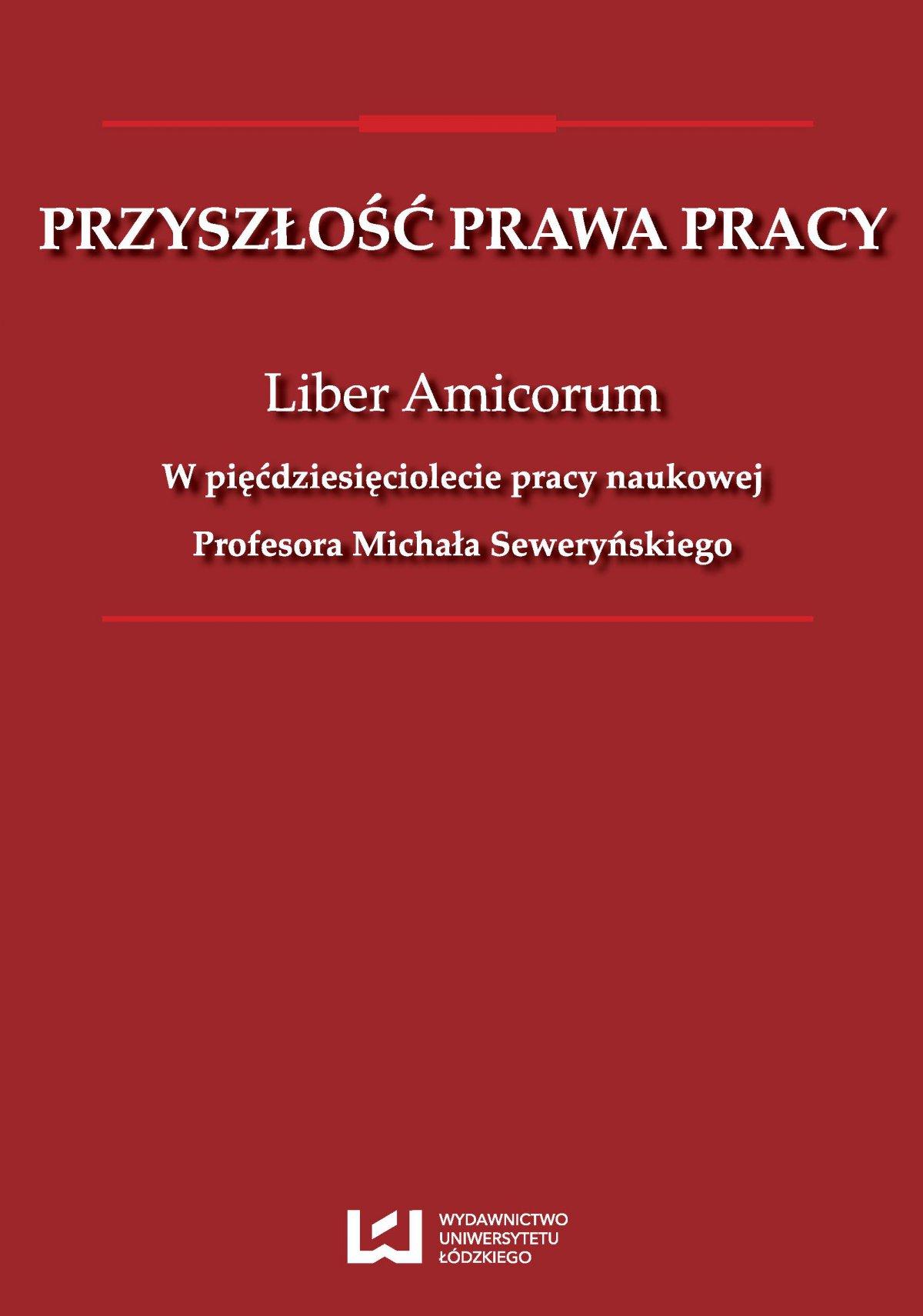 Przyszłość prawa pracy. Liber Amicorum. W pięćdziesięciolecie pracy naukowej Profesora Michała Seweryńskiego - Ebook (Książka PDF) do pobrania w formacie PDF