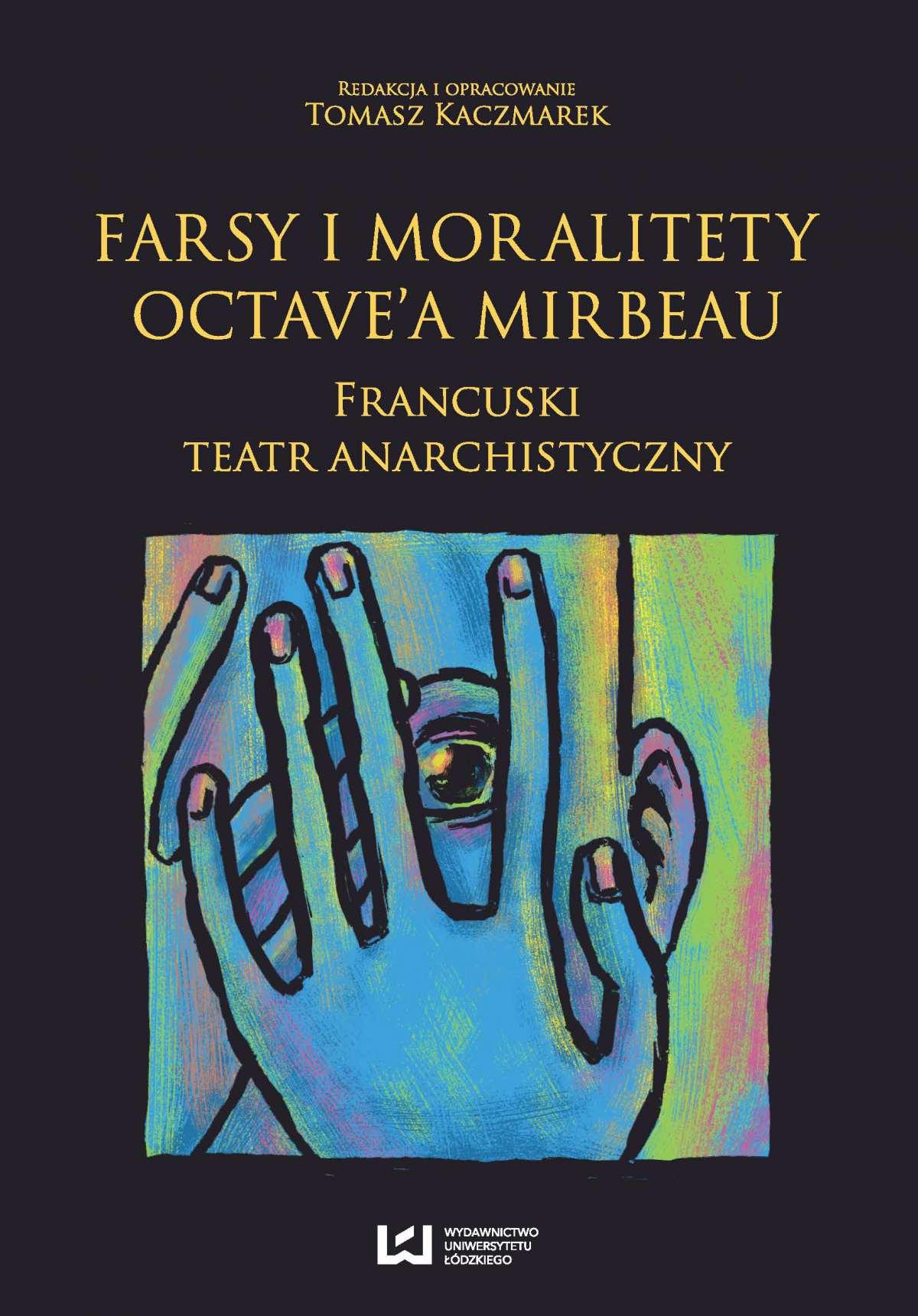 Farsy i moralitety Octave'a Mirbeau. Francuski teatr anarchistyczny - Ebook (Książka PDF) do pobrania w formacie PDF