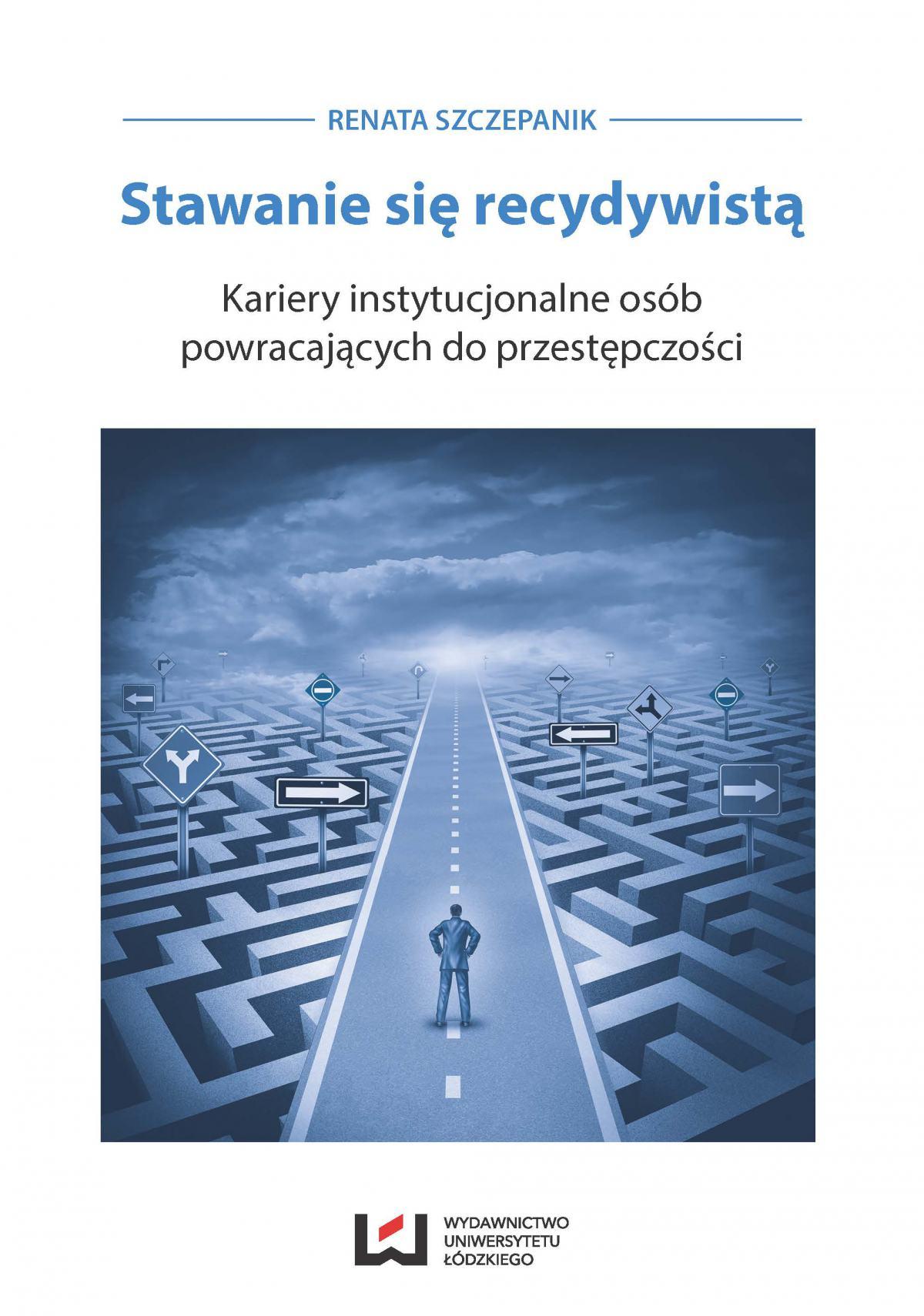 Stawanie się recydywistą. Kariery instytucjonalne osób powracających do przestępczości - Ebook (Książka PDF) do pobrania w formacie PDF