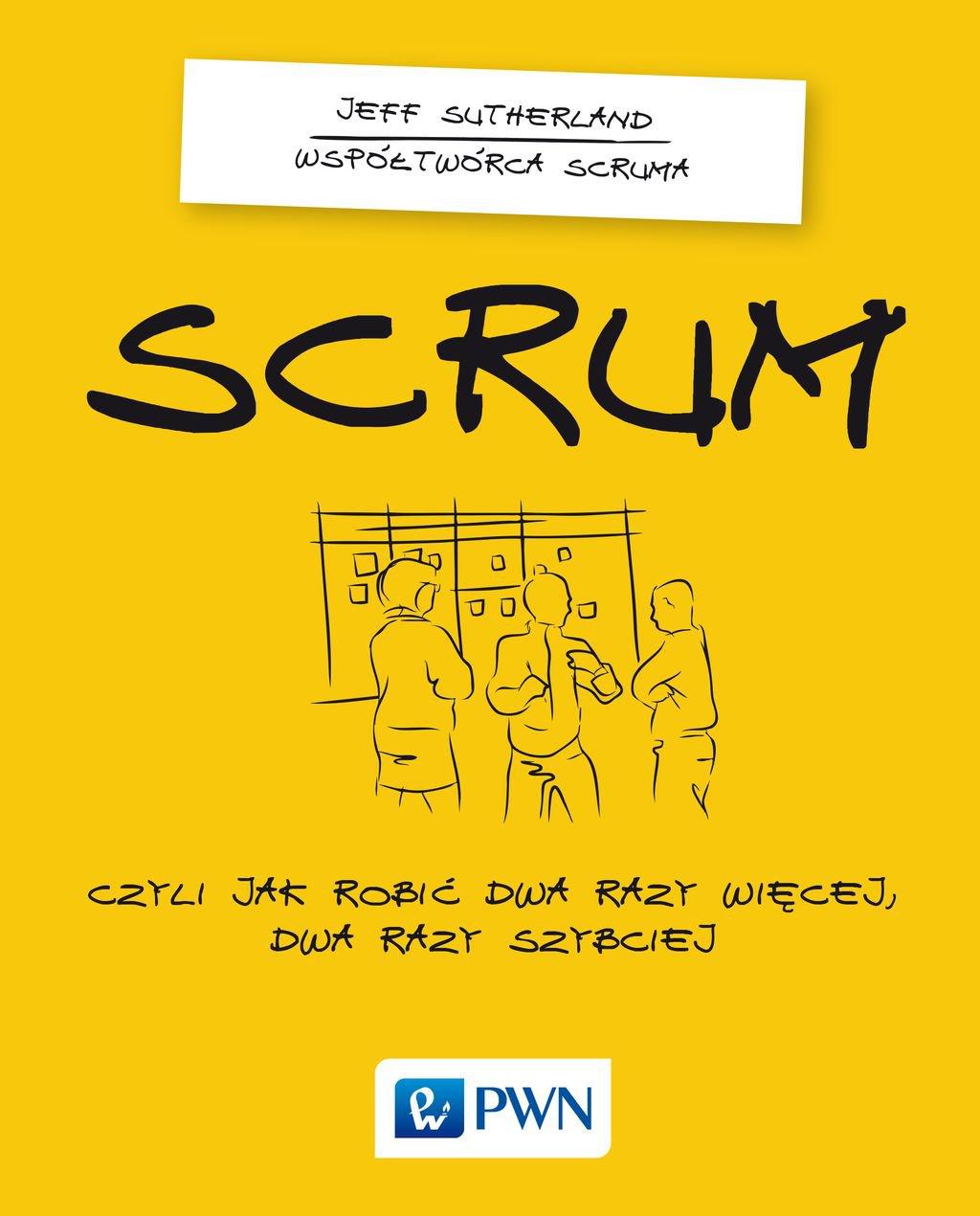 Scrum. Czyli jak robić dwa razy więcej dwa razy szybciej - Ebook (Książka EPUB) do pobrania w formacie EPUB