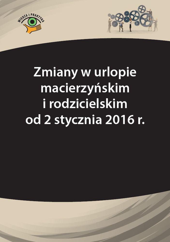 Zmiany w urlopie macierzyńskim i rodzicielskim od 2 stycznia 2016 r. - Ebook (Książka PDF) do pobrania w formacie PDF