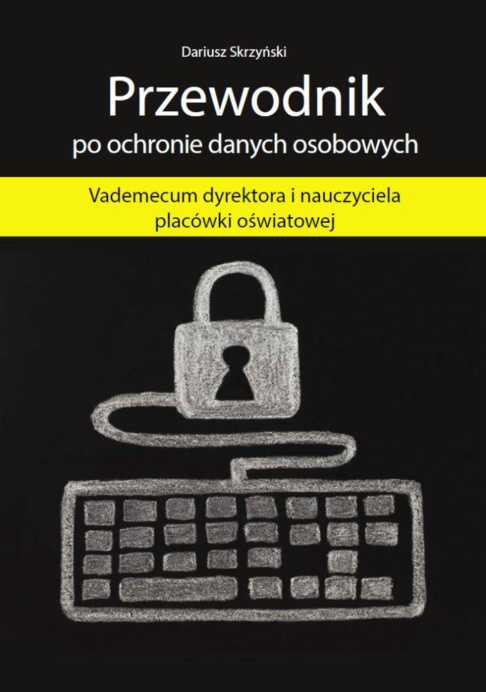 Przewodnik po ochronie danych osobowych - Vademecum dyrektora i nauczyciela placówki oświatowej - Ebook (Książka EPUB) do pobrania w formacie EPUB