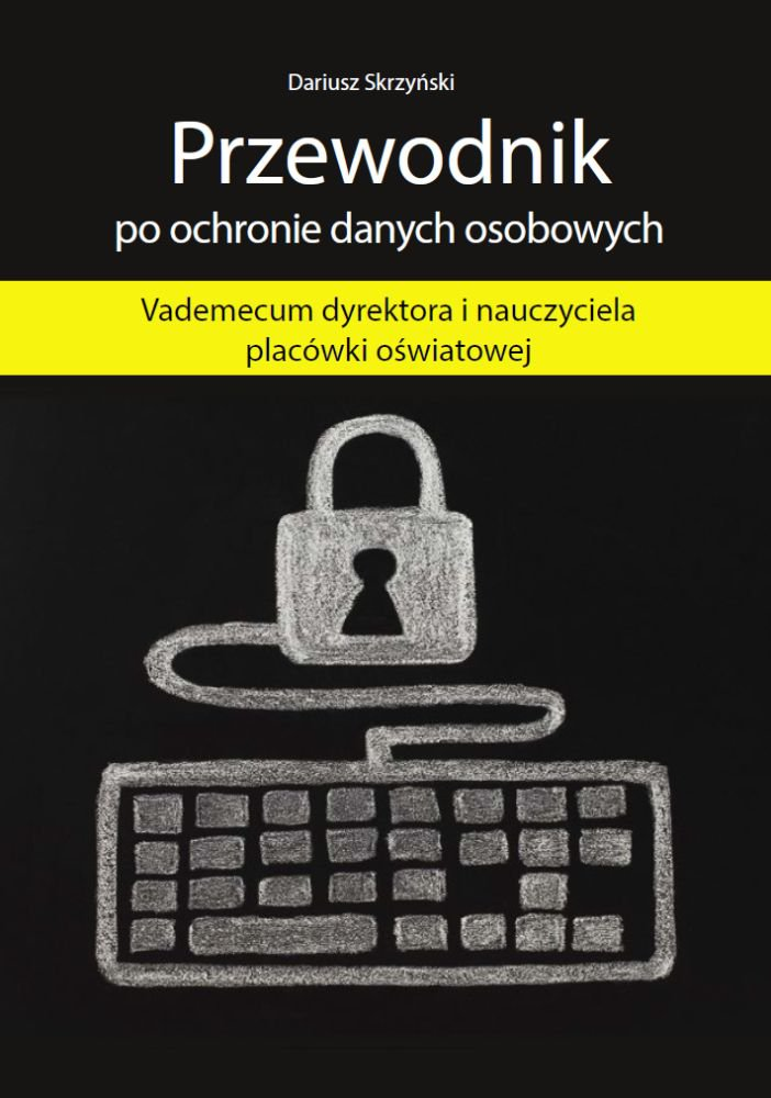 Przewodnik po ochronie danych osobowych - Vademecum dyrektora i nauczyciela placówki oświatowej - Ebook (Książka PDF) do pobrania w formacie PDF