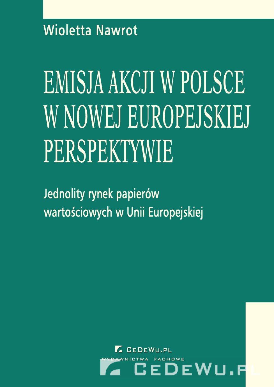 Emisja akcji w Polsce w nowej europejskiej perspektywie - jednolity rynek papierów wartościowych w Unii Europejskiej. Rozdział 5. Emisja akcji na publicznym rynku papierów wartościowych - Ebook (Książka PDF) do pobrania w formacie PDF