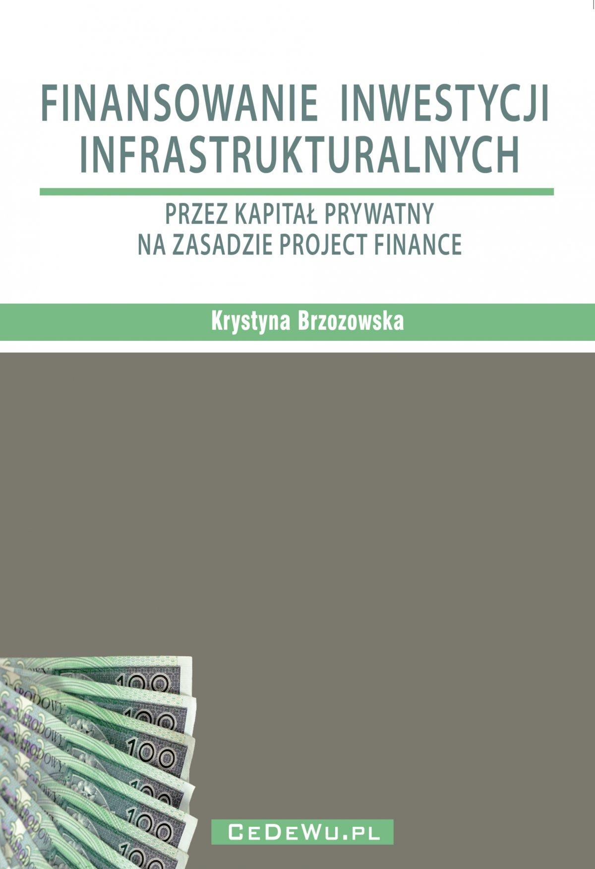 Finansowanie inwestycji infrastrukturalnych przez kapitał prywatny na zasadzie project finance (wyd. II). Rozdział 2. PROJECT FINANCE W INWESTYCJACH INFRASTRUKTURALNYCH - Ebook (Książka PDF) do pobrania w formacie PDF