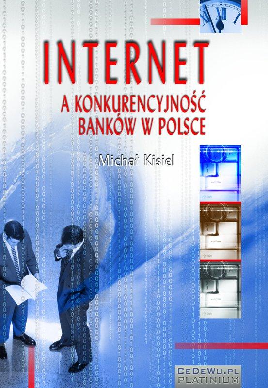 Internet a konkurencyjność banków w Polsce (wyd. II). Rozdział 3. Zewnętrzne uwarunkowania implementacji orientacji internetowej w Polsce – szanse i zagrożenia - Ebook (Książka PDF) do pobrania w formacie PDF
