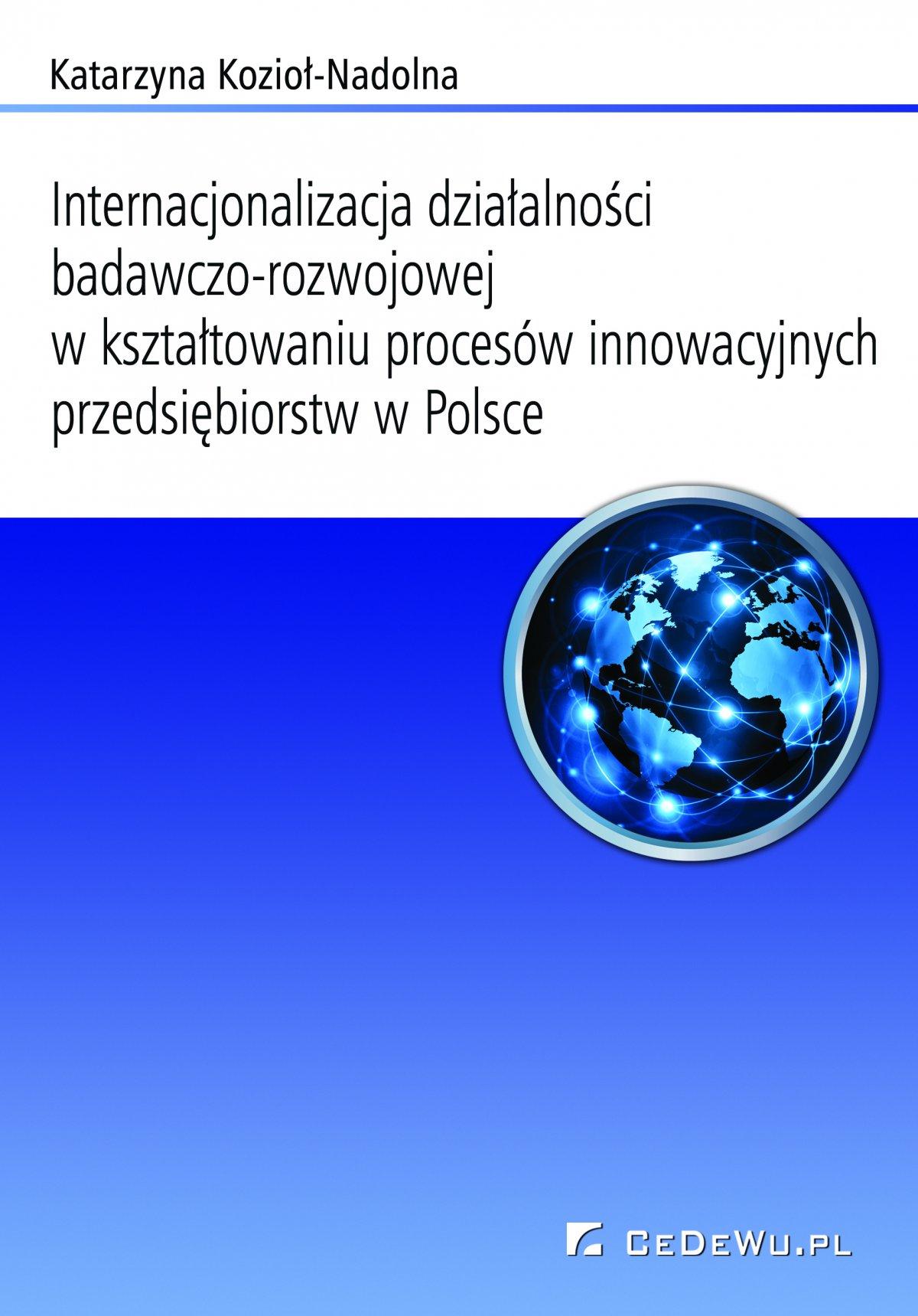 Internacjonalizacja działalności badawczo-rozwojowej w kształtowaniu procesów innowacyjnych przedsiębiorstw w Polsce - Ebook (Książka PDF) do pobrania w formacie PDF