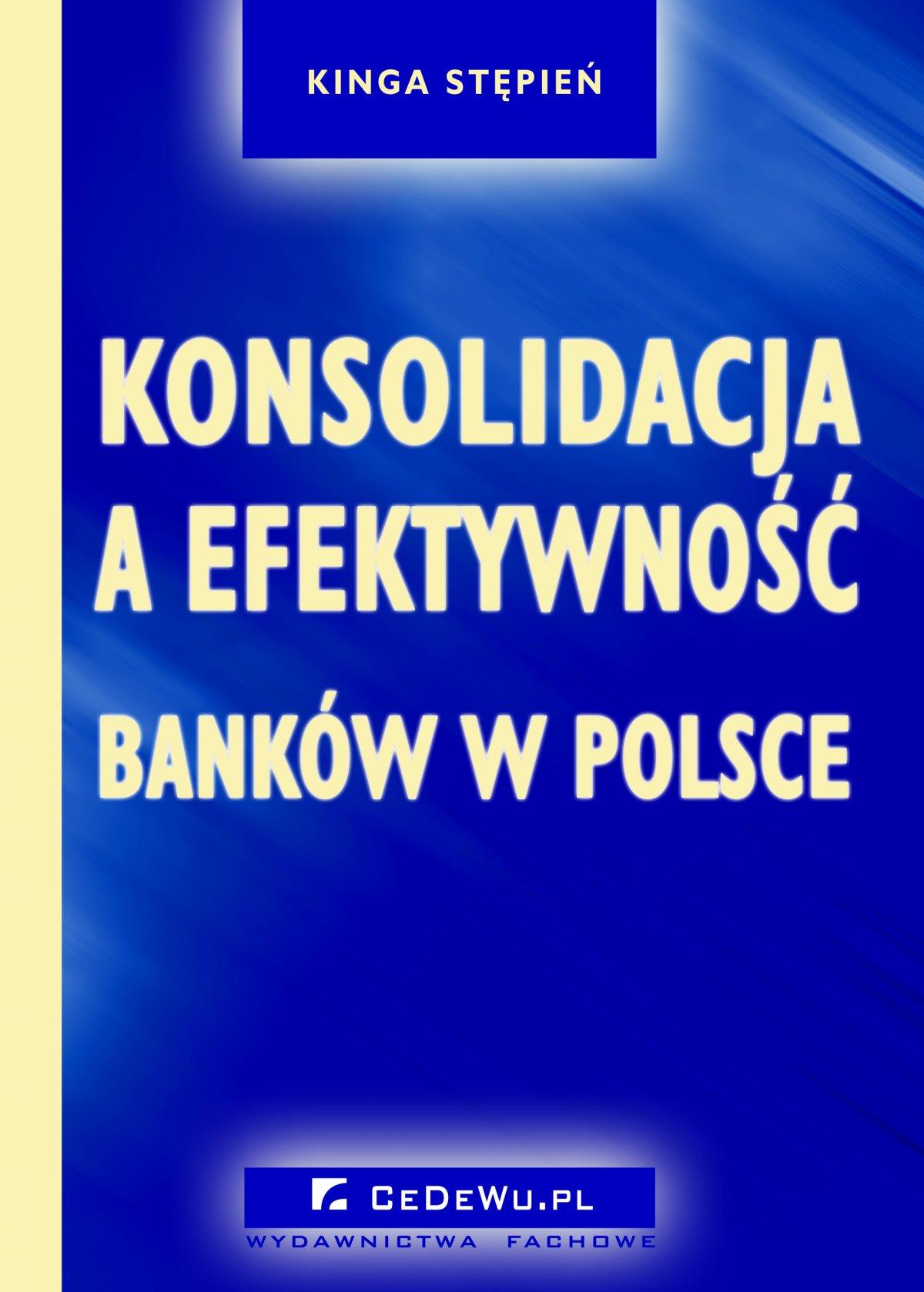 Konsolidacja a efektywność banków w Polsce - Ebook (Książka PDF) do pobrania w formacie PDF