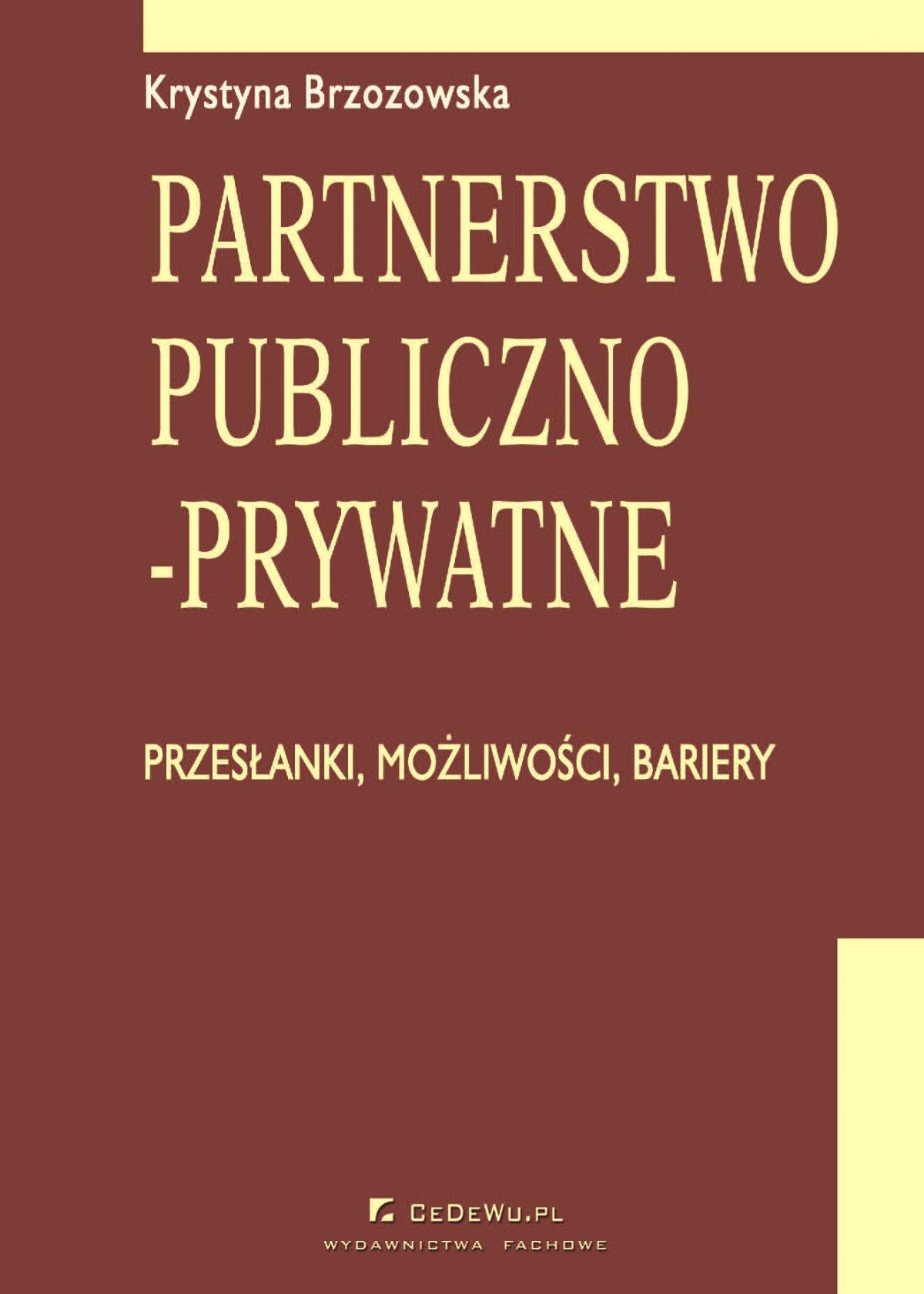 Partnerstwo publiczno-prywatne. Przesłanki, możliwości, bariery. Rozdział 7. Uwarunkowania prawne rozwoju partnerstwa publiczno-prywatnego - Ebook (Książka PDF) do pobrania w formacie PDF