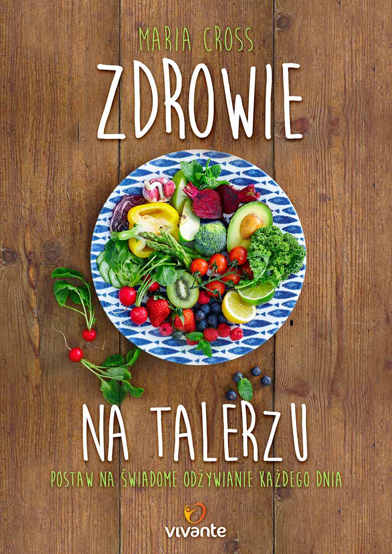 Zdrowie na talerzu. Postaw na świadome odżywianie każdego dnia - Ebook (Książka EPUB) do pobrania w formacie EPUB