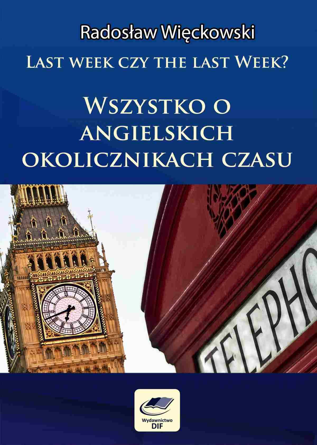 Last week czy the last week. Wszystko o angielskich okolicznikach czasu - Ebook (Książka PDF) do pobrania w formacie PDF